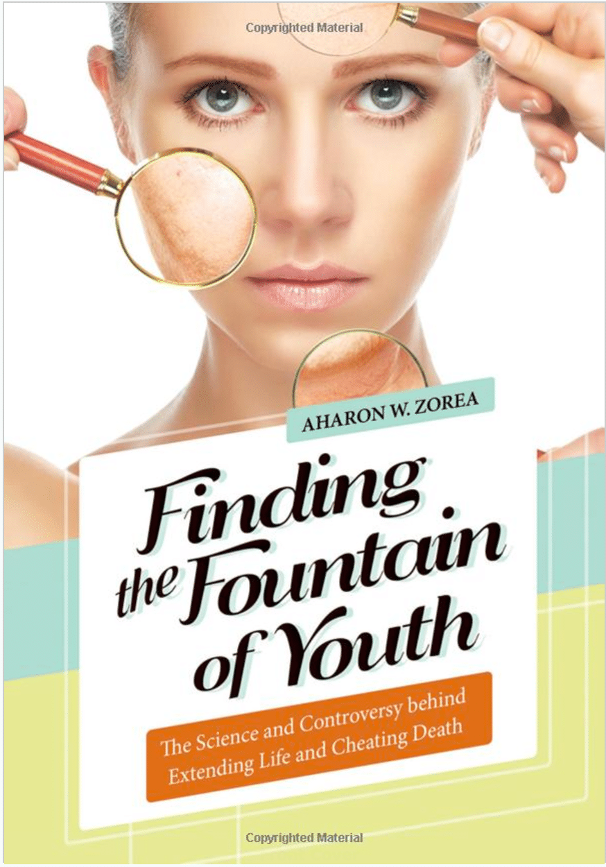 Finding the Fountain of Youth : The Science and Controversy Behind Extending Life and Cheating Death